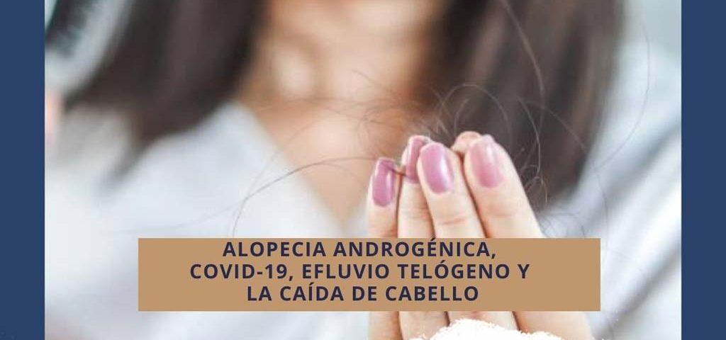 Alopecia Androgenica COVID-19 Efluvio telogeno Caida de cabello