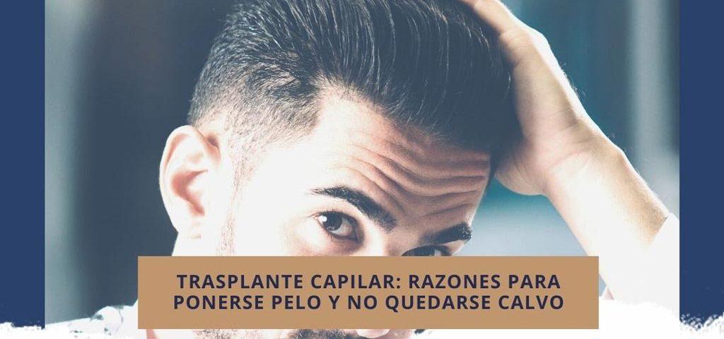 Trasplante capilar: razones para ponerse pelo y no quedarse calvo